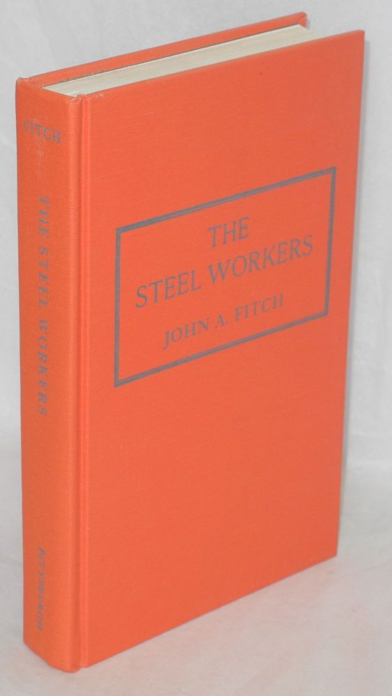 The steel workers. With a new introduction by Roy Lubove. John A. Fitch.