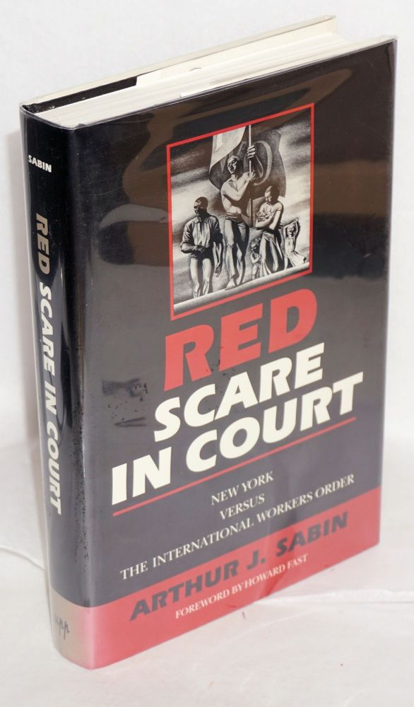 Red Scare in Court: New York versus the International Workers Order. Arthur J. Sabin, , Howard Fast.