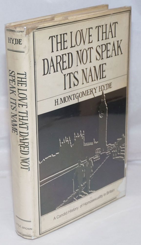 The love that dared not speak its name; a candid history of homosexuality in Britain. H. Montgomery Hyde.