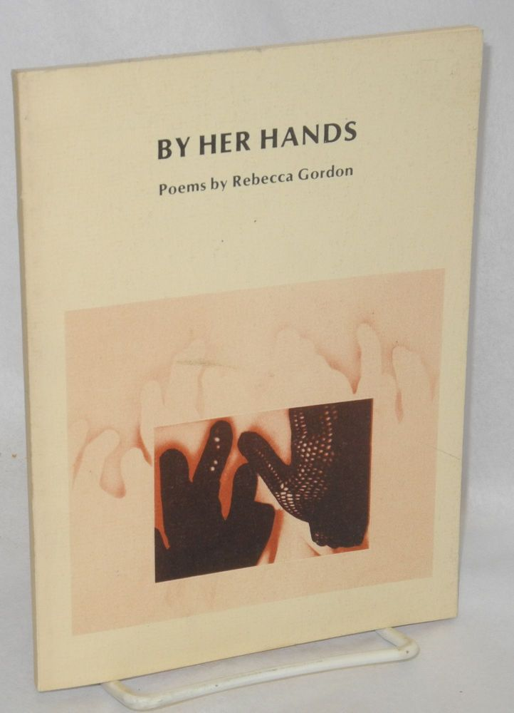 By her hands; poems. Rebecca Gordon.
