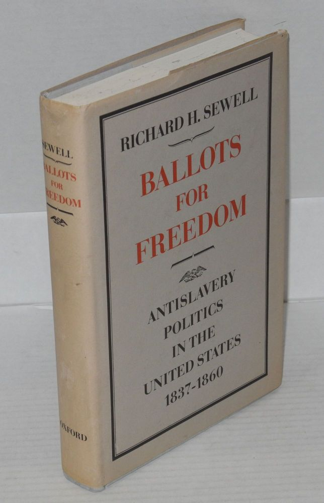 Ballots for freedom; antislavery politics in the United States, 1837-1860. Richard H. Sewell.