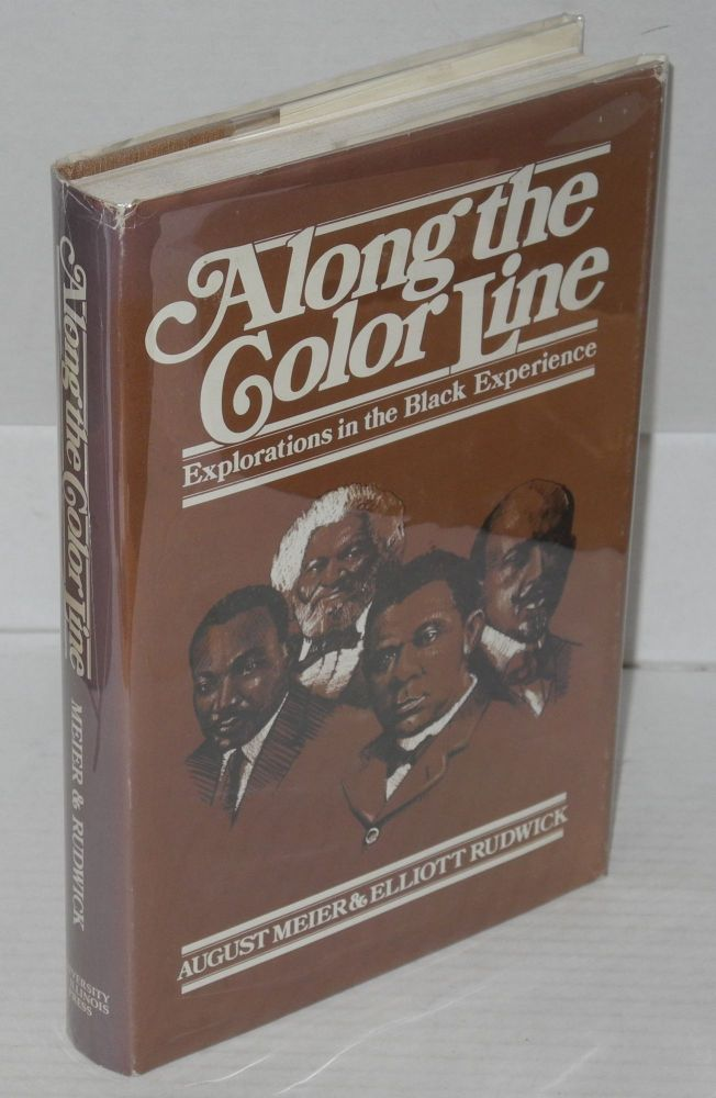 Along the color line; explorations in the black experience. August Meier, Elliot M. Rudwick.