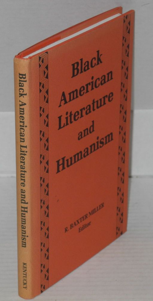 Black American literature and humanism. R. Baxter Miller, ed.