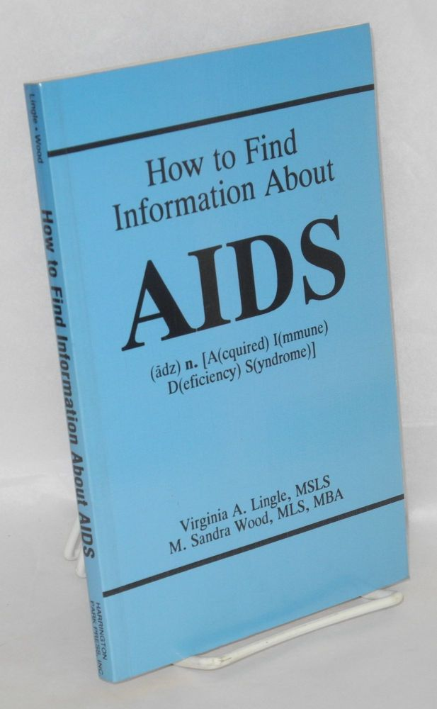 How to find information about AIDS. Virginia A. Lingle, M. Sandra Wood.