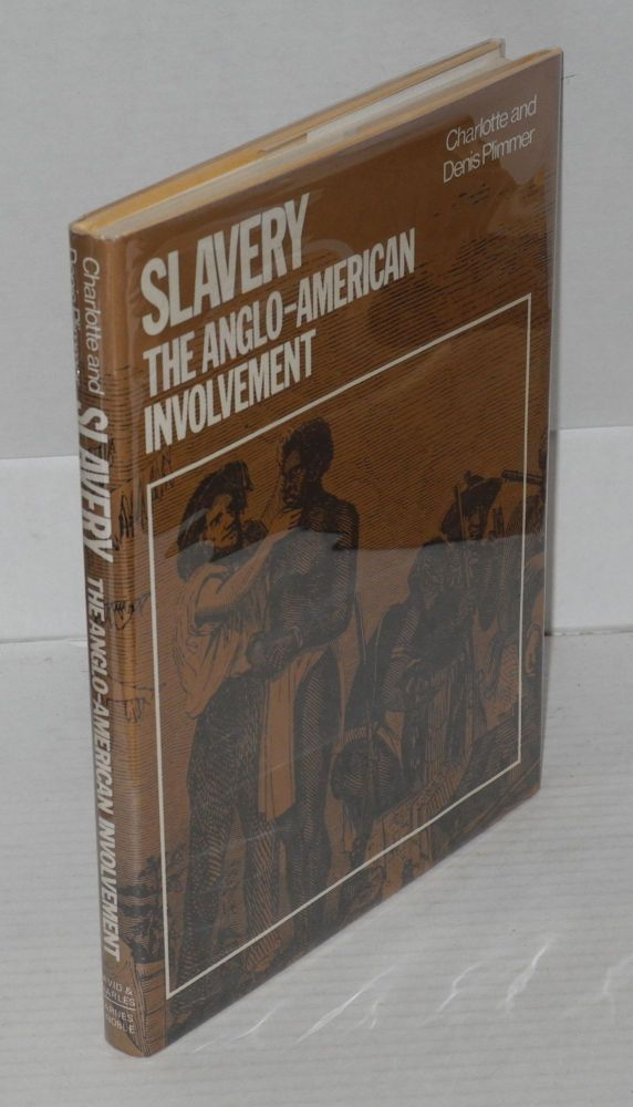 Slavery; the Angle-American involvement. Charlotte Plimmer, Denis Plimmer.