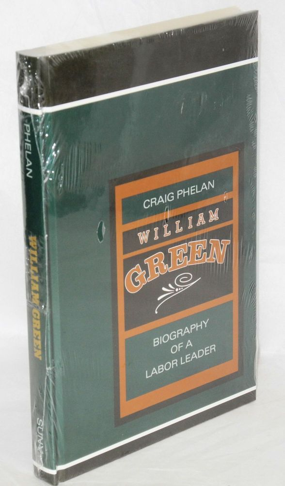 William Green; biography of a labor leader. Craig Phelan.