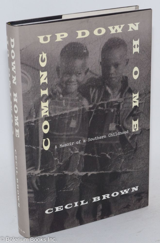 Coming up down home; a memoir of a southern childhood. Cecil Brown.