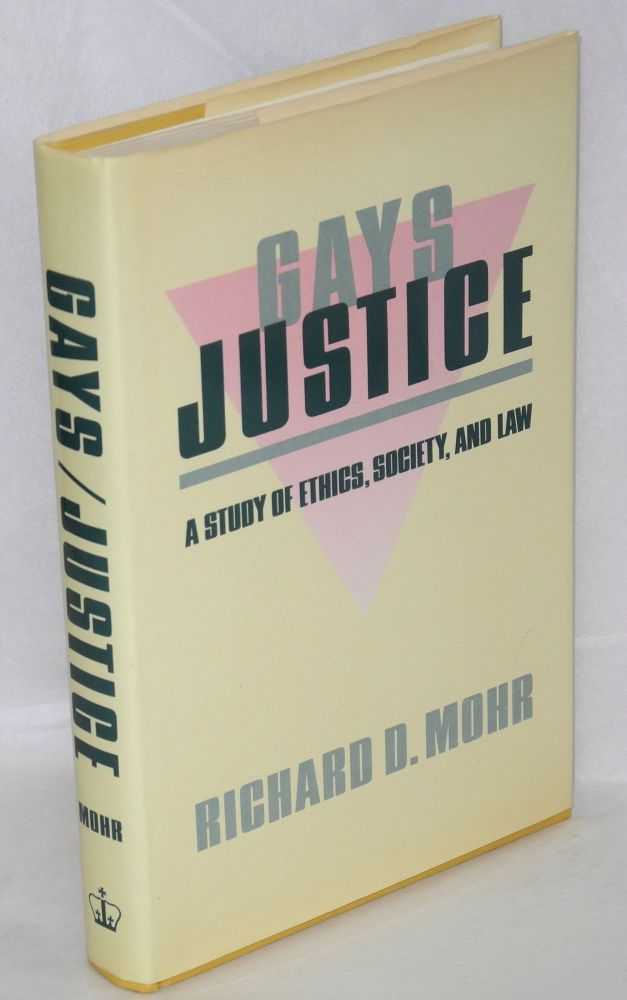 Gays/justice; a study of ethics, society, and law. Richard D. Mohr.