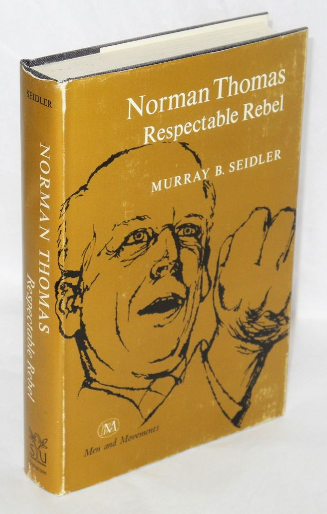 Norman Thomas, respectable rebel. Murray B. Seidler.