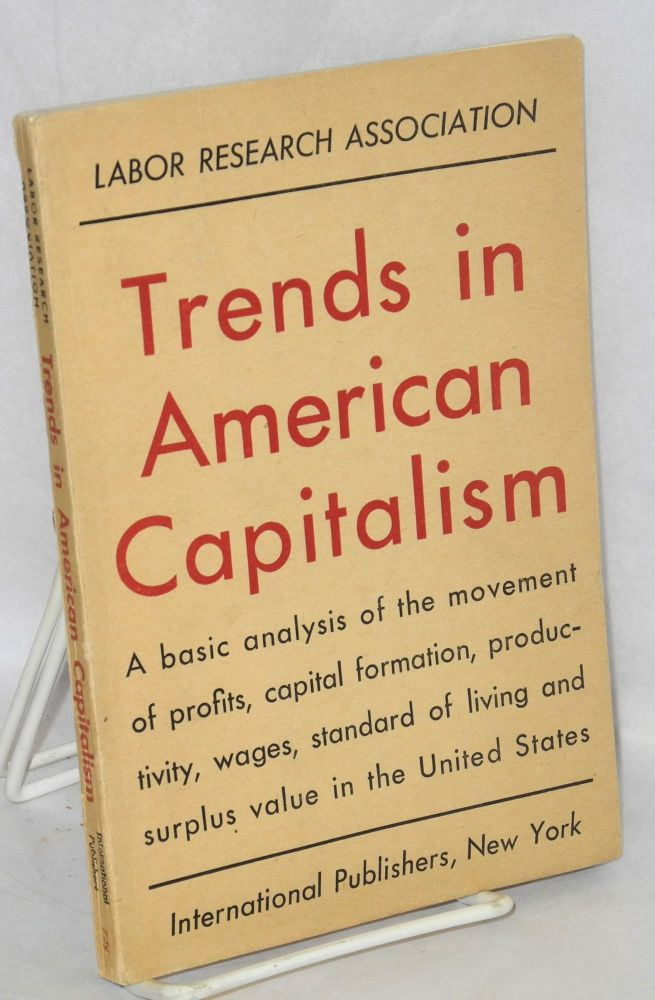 Trends in American capitalism; profits and living standards. Labor Research Association.