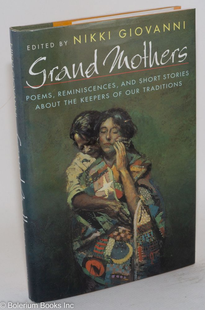 Grand mothers' poems, reminiscences, and short stories about the keepers of our traditions. Nikki Giovanni, ed.