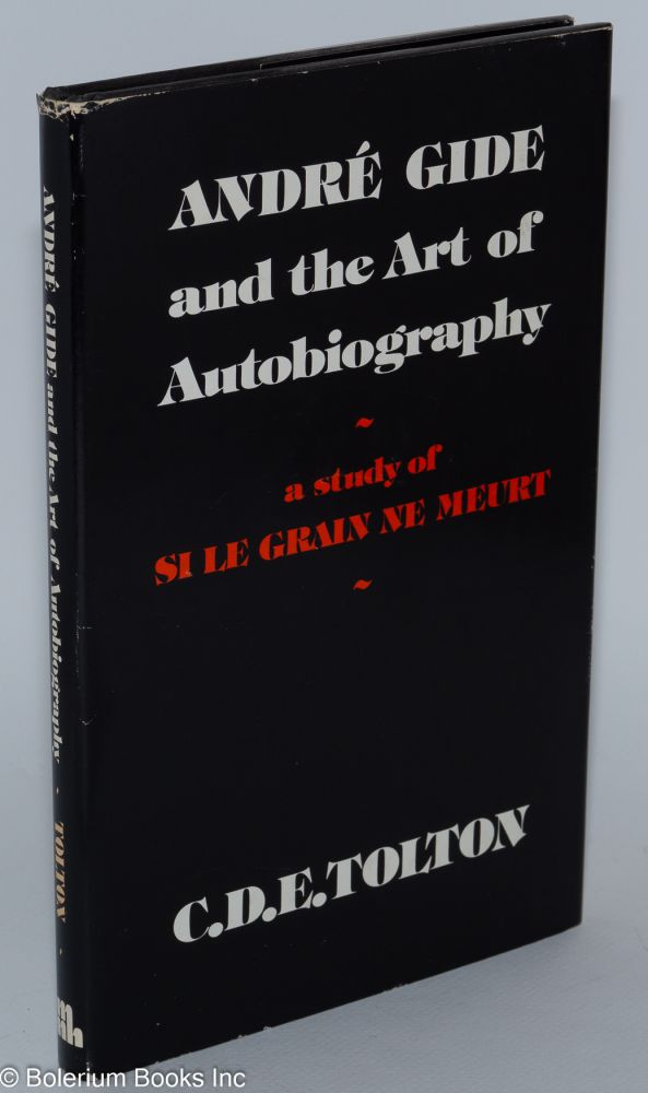André Gide and the art of autobiography: a study of Si le Grain ne Meurt. C. D. E. Tolton.