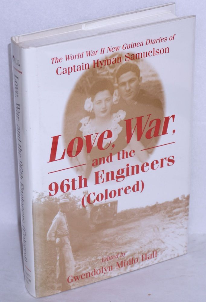 Love, war and the 96th Engineers (colored); the World War II New Guinea diaries of Captain Hyman Samuelson. Gwendolyn Midlo Hall, ed.