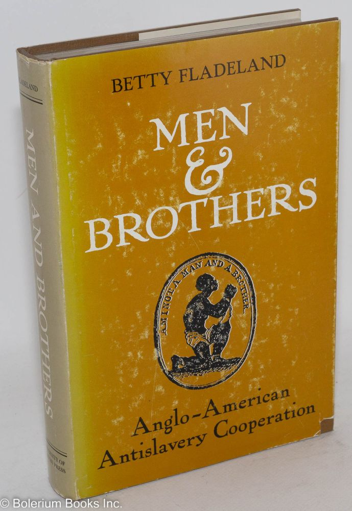Men and brothers; Anglo-American antislavery cooperation. Betty Fladeland.