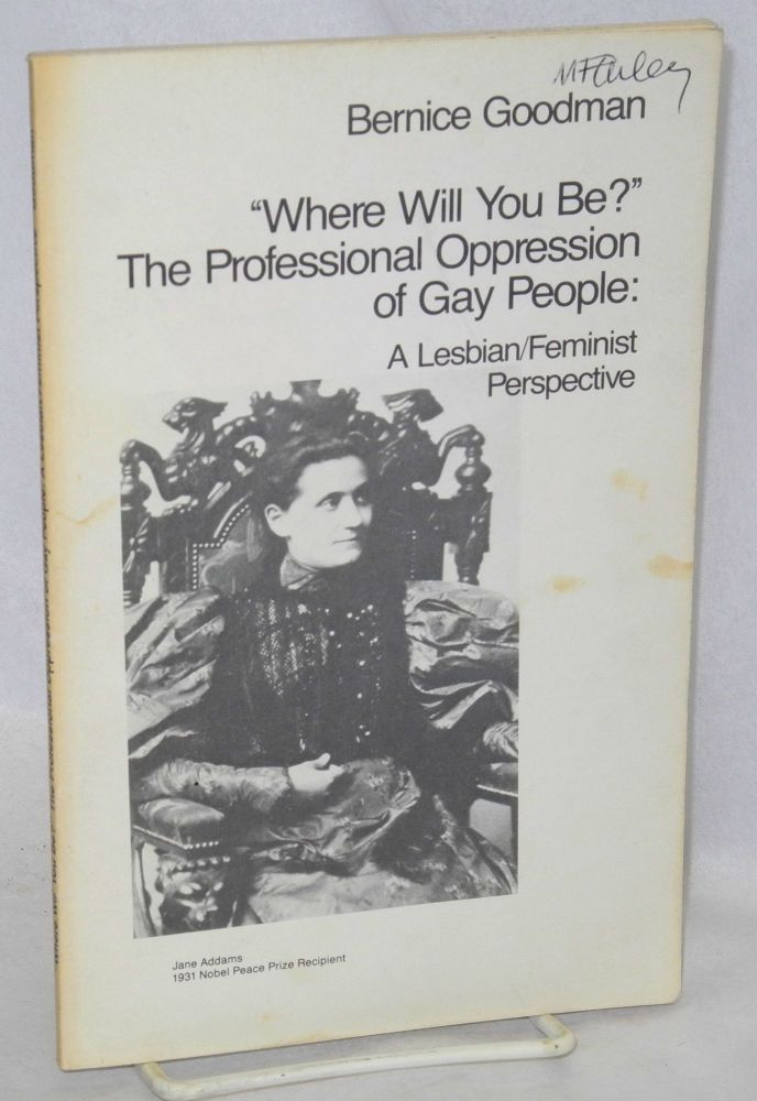 """Where will you be?"" The professional oppression of gay people: a lesbian/feminist perspective. Bernice Goodman."