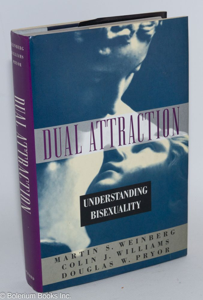 Dual attraction; understanding bisexuality. Martin S. Weinberg, Colin J. Williams, Doublas W. Pryor.