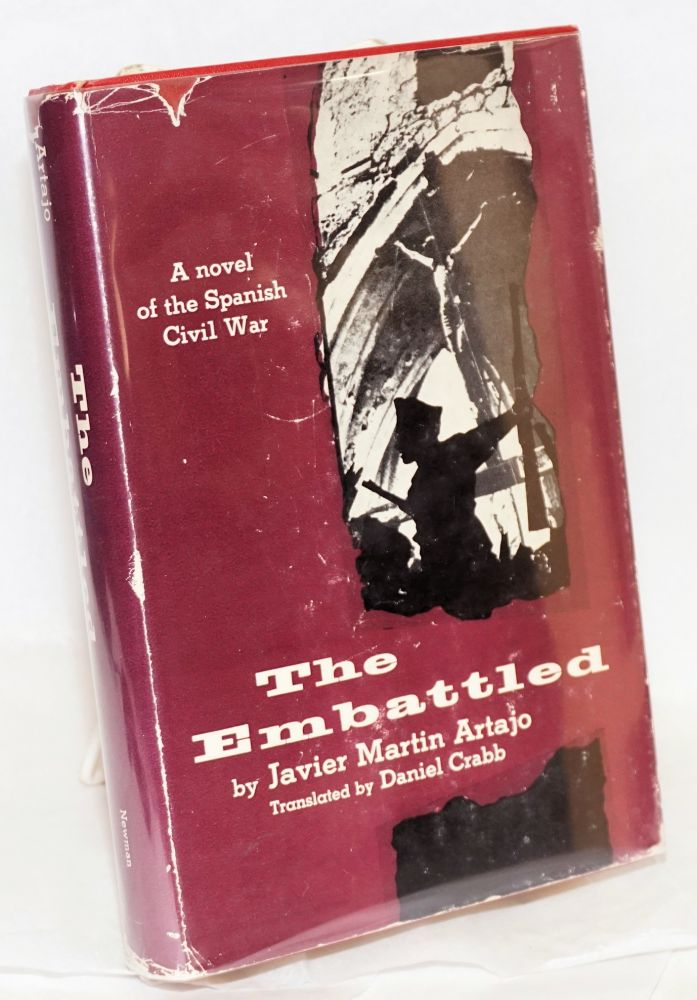 The embattled; a novel of the Spanish Civil War, translated from the Spanish by Daniel Crabb, with illustrations by Antonio Cobos. Javier Martin Artajo.