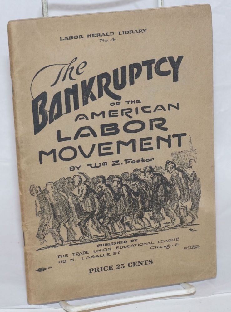 The bankruptcy of the American labor movement. William Z. Foster.