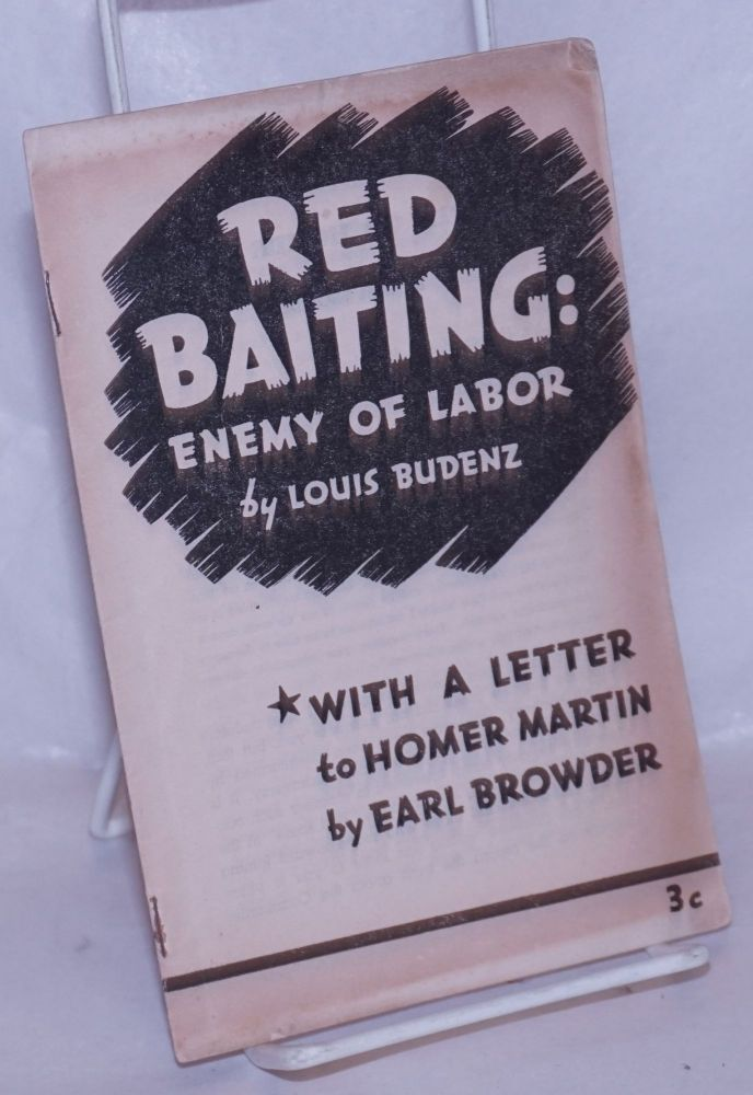 Red baiting: enemy of labor. With a letter to Homer Martin by Earl Browder. Louis Francis Budenz.