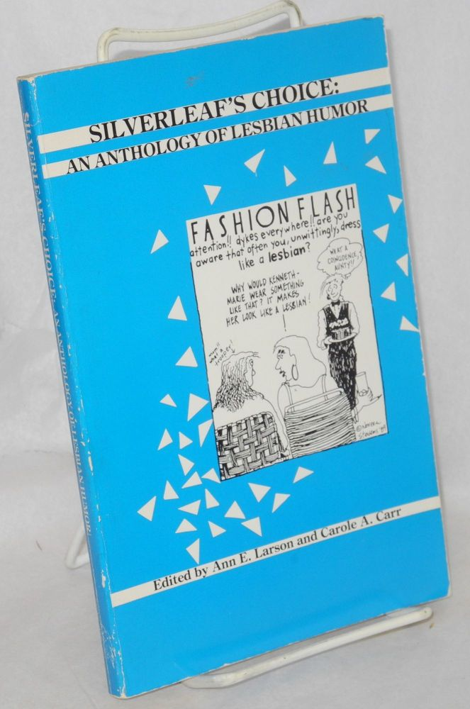 Silverleaf's choice; an anthology of lesbian humor. Ann E. Larson, Carole A. Carr.