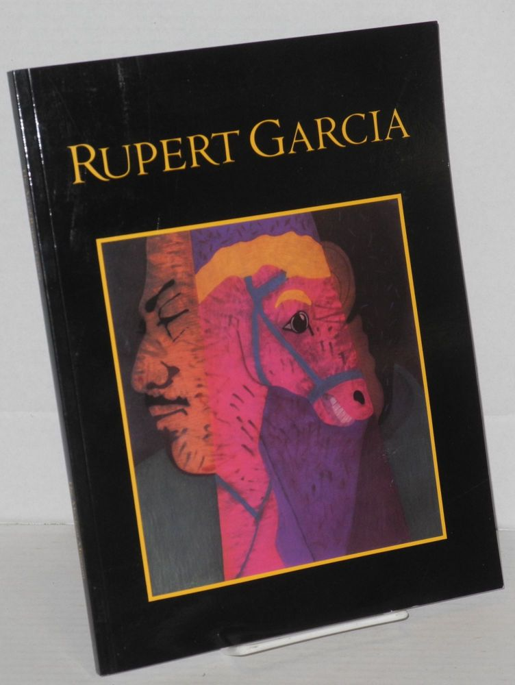 The art of Rupert Garcia; a survey exhibition; August 20-October 19, 1986. Rupert Garcia, , Ramón Favela.