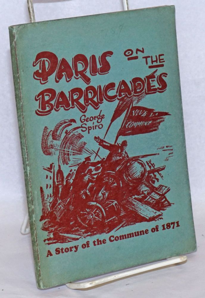 Paris on the barricades. With an introduction by Moissaye J. Olgin. George Spiro.
