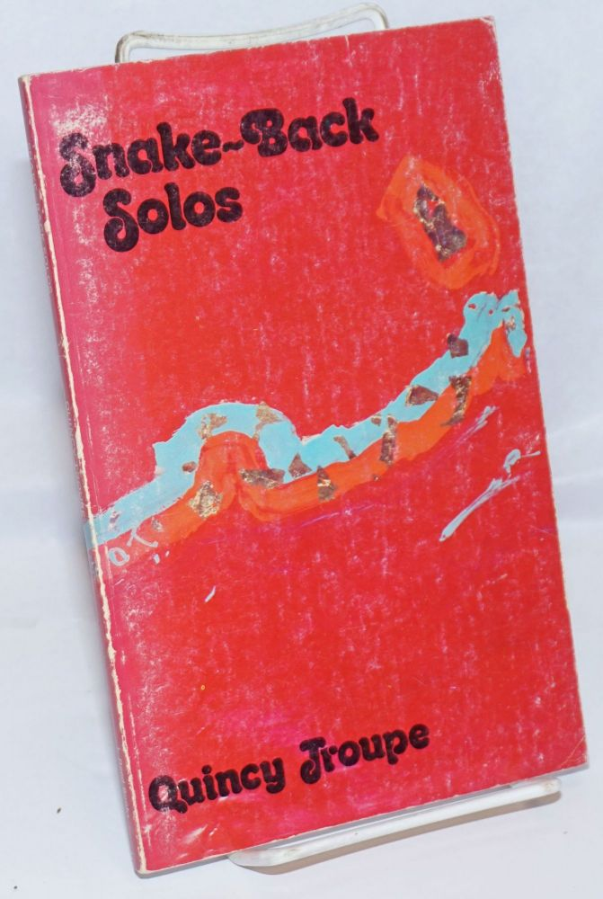 Snake-back solos; selected poems, 1969-1977. Quincy Troupe.