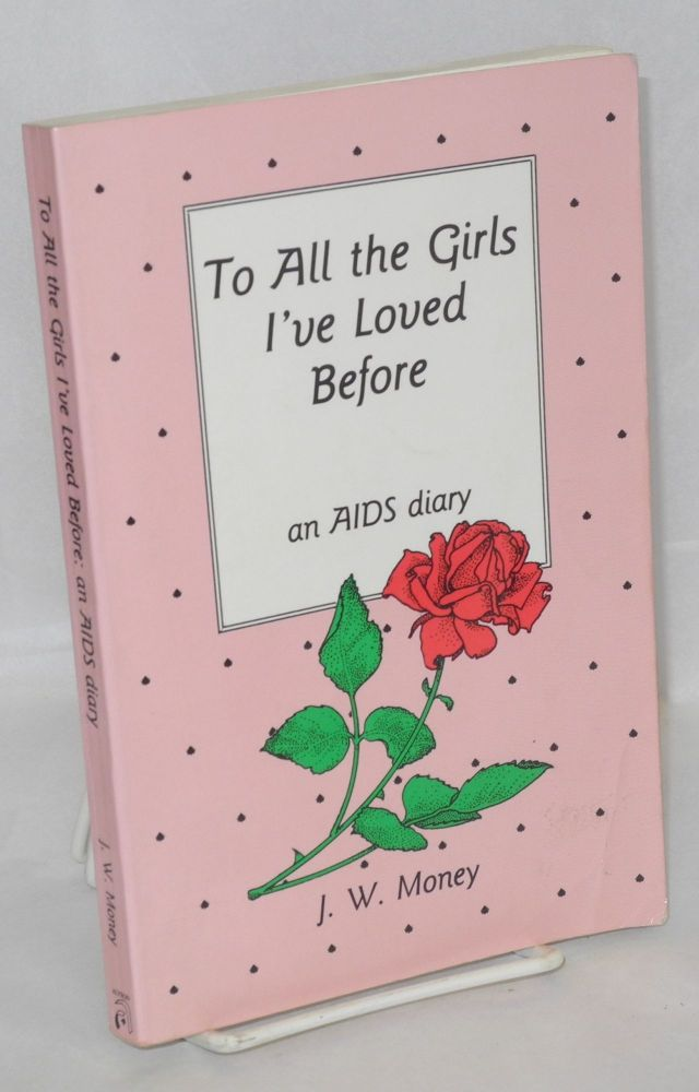 To All the Girls I've Loved Before: an AIDS diary. J. W. Money.