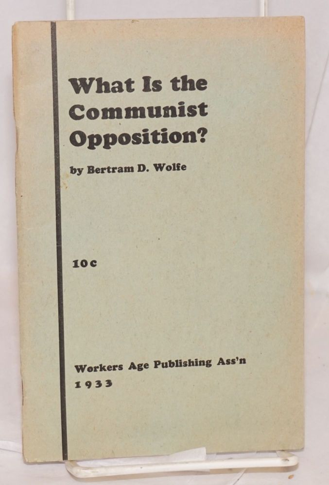 What is the Communist Opposition? Bertram D. Wolfe.