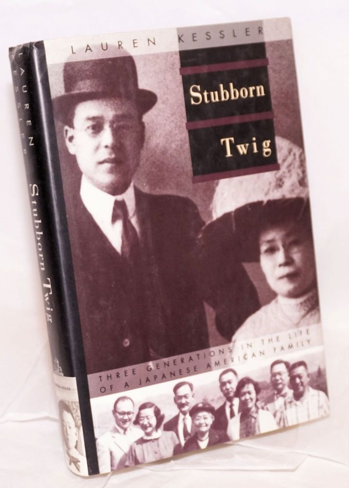 Stubborn twig; three generations in the life of a Japanese American family. Lauren Kessler.