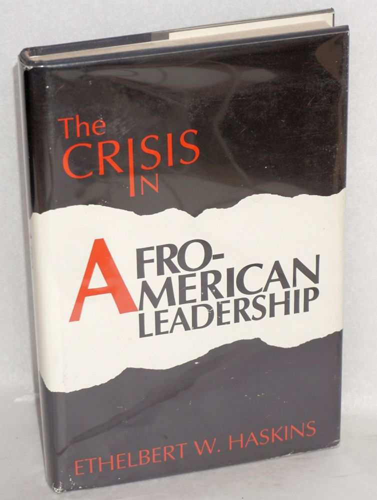 The crisis in Afro-American leadership. Ethelbert W. Haskins.