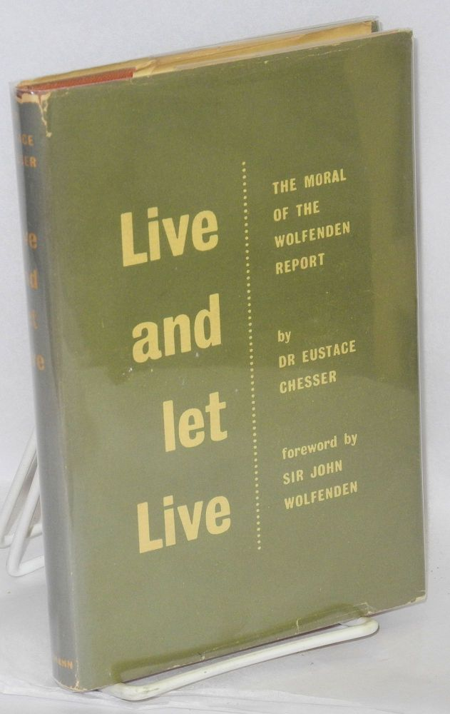 Live and let live; the moral of the Wolfenden Report. Eustace Chesser, , Sir John Wolfenden.