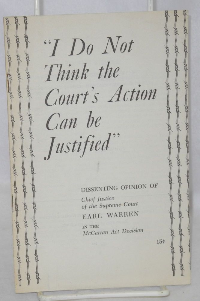 """""""I do not think the court's action can be justified;"""" dissenting opinion of Chief Justice of the Supreme Court, Earl Warren, in the McCarran Act Decision. Earl Warren."""