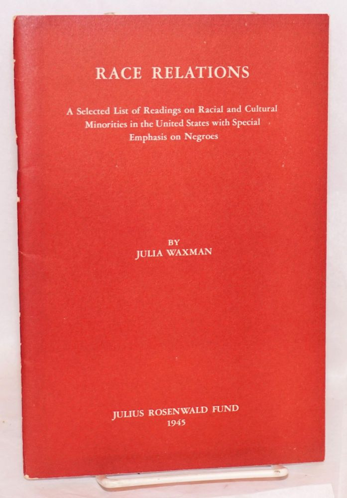 Race relations; a selected list of readings on racial and cultural minorities in the United States with special emphasis on Negroes. Julia Waxman.