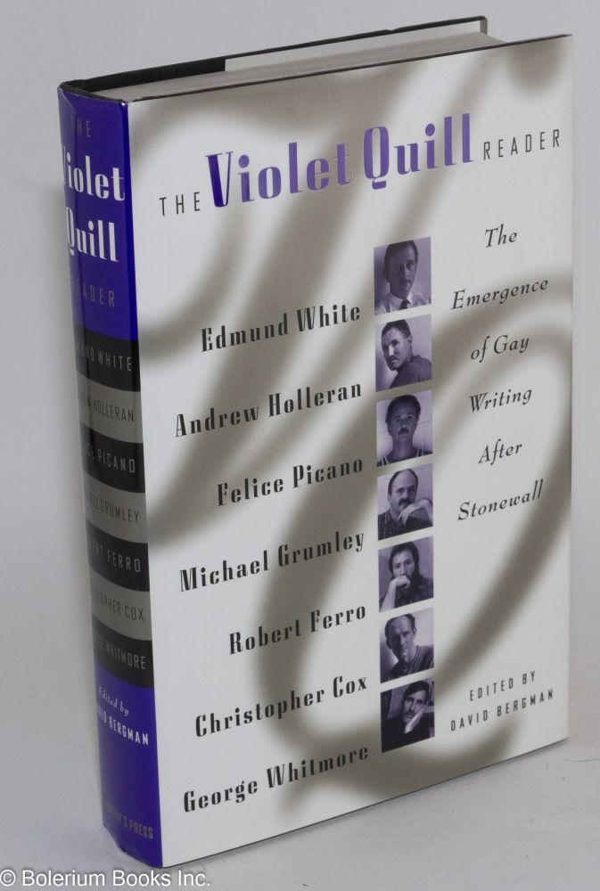 The Violet Quill Reader: the emergence of gay writing after Stonewall. David Bergman, Andrew Holleran Edmund White, Felice Picano, contributors.
