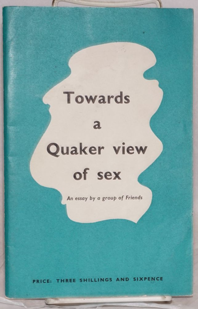 Towards a Quaker view of sex; an essay by a group of Friends