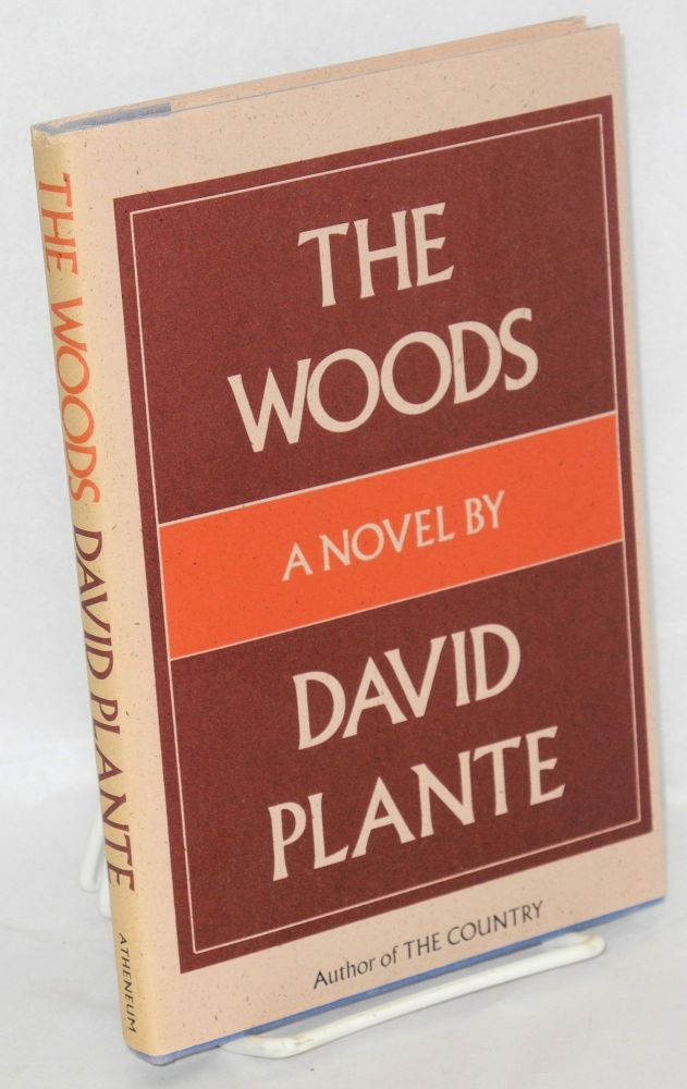 The woods; a novel. David Plante.
