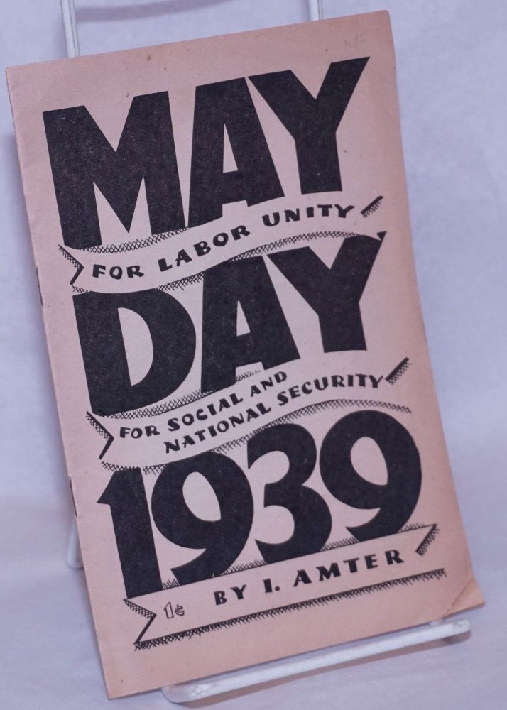 May Day, 1939. For labor unity, for social and national security. Israel Amter.