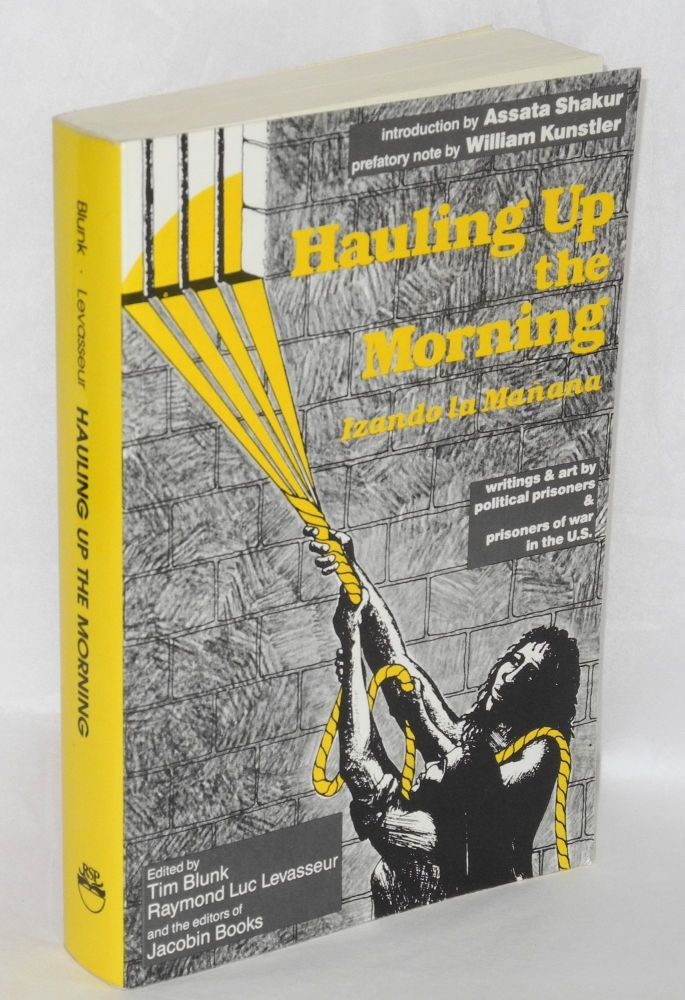 Hauling up the morning. Introduction by Assata Shakur, prefatory note by William Kunstler. Tim Blunk, eds Raymond Luc Levasseur.