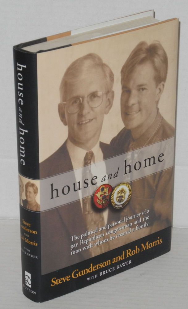House and home. Bruce Bawer, Steve Gunderson, Rob Morris.