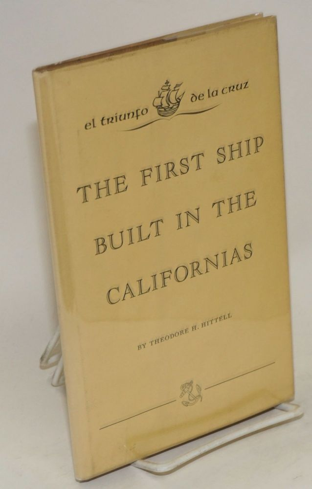 El Triunfo de la Cruz; the first ship built in the Californias. Theodore H. Hittell.