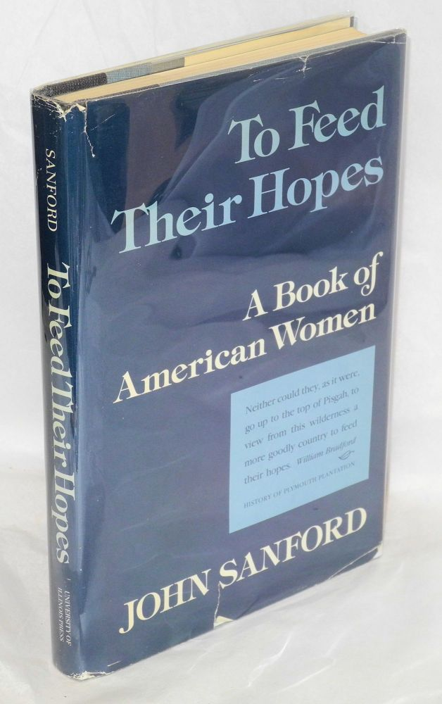 To feed their hopes; a book of American woman. Foreword by Annette K. Baxter. John B. Sanford.