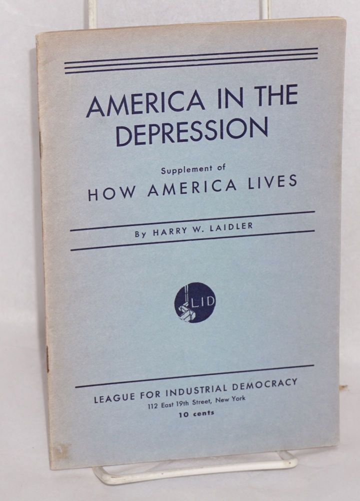 America in the depression. Supplement of How America Lives. Harry W. Laidler.