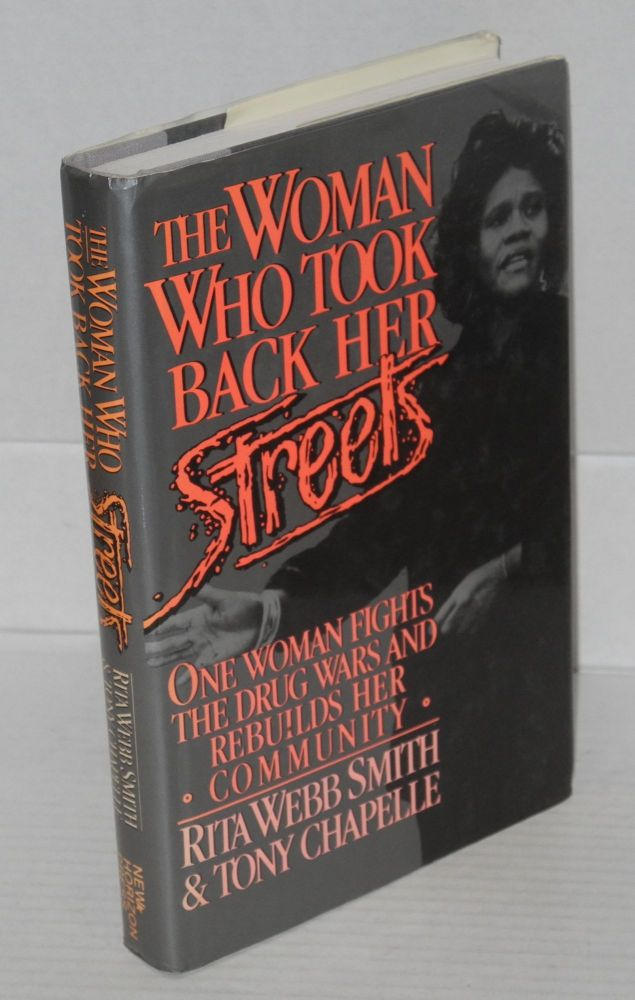 The Woman who took back her streets; one woman fights the drug wars and rebuilds her community. Rita Webb Smith, Tony Chapelle.