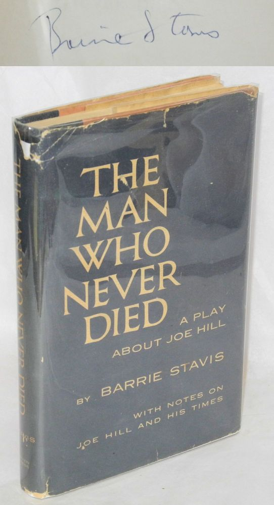 The man who never died; a play about Joe Hill with notes on Joe Hill and his times. Barrie Stavis.