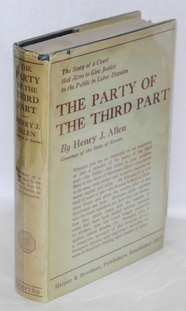 The party of the third part; the story of the Kansas Industrial Relations Court. Henry J. Allen.