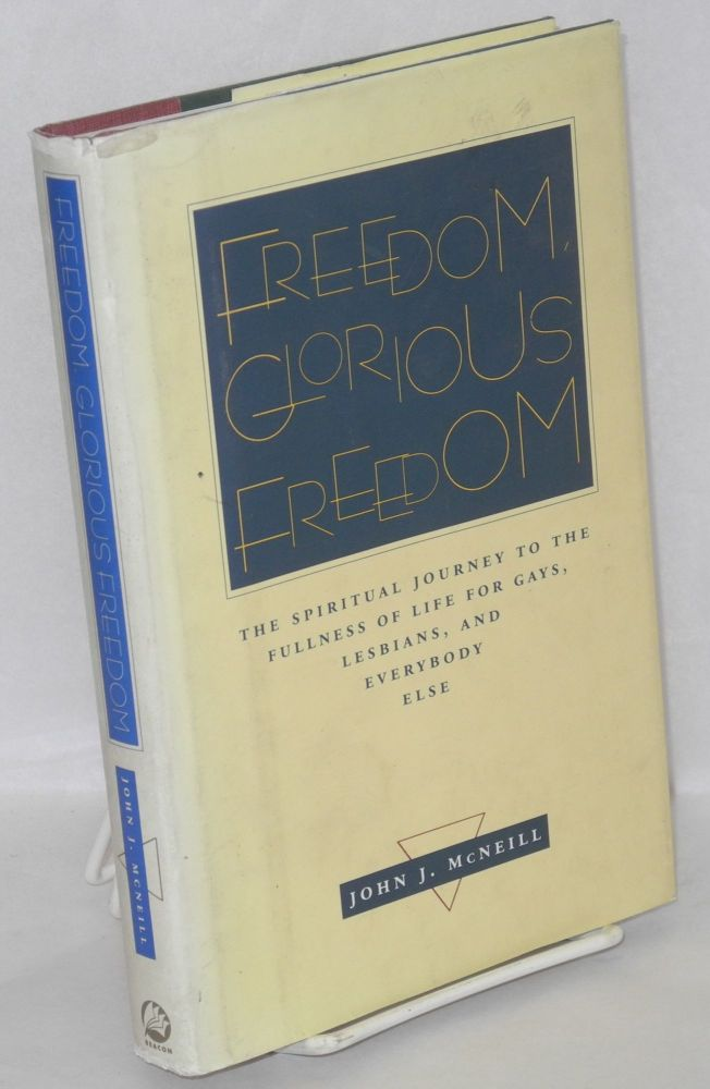 Freedom, glorious freedom; the spiritual journey to the fullness of life for gays, lesbians, and everybody else. John J. McNeill.