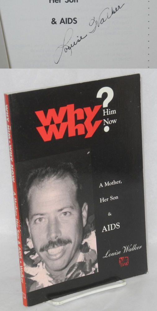 Why him? Why now? A mother, her son & AIDS. Louise Walker.
