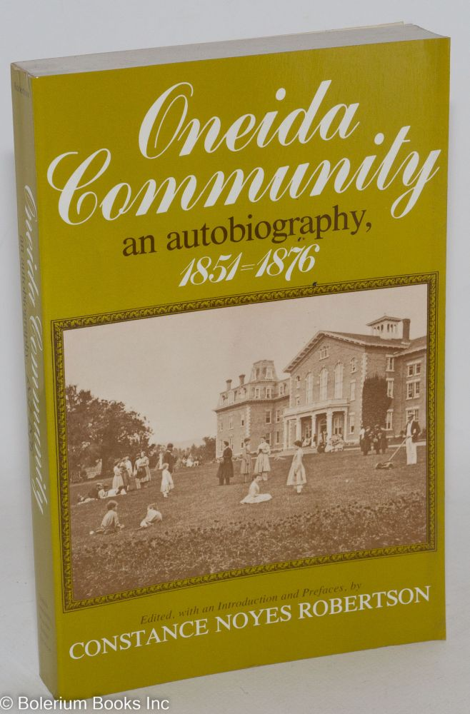 Oneida community; an autobiography, 1851-1876. Edited, with an introduction and prefaces by Constance Noyes Robertson. Constance Noyes Robertson, ed.