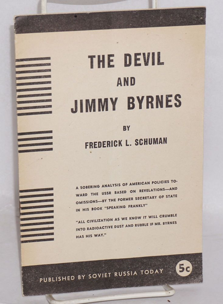 "The devil and Jimmy Byrnes. A sobering analysis of American policies toward the USSR based on revelations--and omissions--by the former secretary of state in his book ""Speaking Frankly."" Frederick L. Schuman."